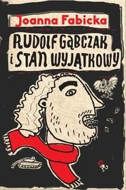 okładka Rudolf Gąbczak i stan wyjątkowy, Książka | Fabicka Joanna