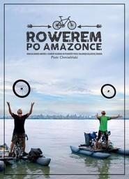 okładka Rowerem po Amazonce. Bracia Dawid Anders i Hubert Kisiński w podróży przez największą rzekę świata, Książka | Chmieliński Piotr