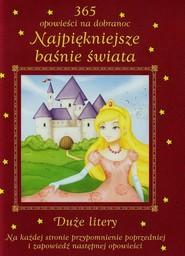 okładka Najpiękniejsze baśnie świata 365 opowieści na dobranoc Duże litery, Książka   Zarawska Patrycja