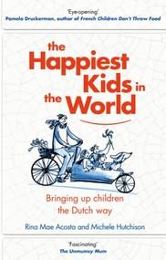 okładka The Happiest Kids in the World Bringing Up Children the Dutch Way, Książka   Michele Hutchison, Rina Mae Acosta