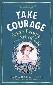 okładka Take Courage Anne Bronte and the Art of Life. Książka | papier | Ellis Samantha