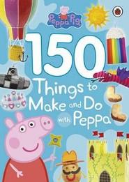 okładka Peppa Pig 150 Things to Make and Do with Peppa, Książka  