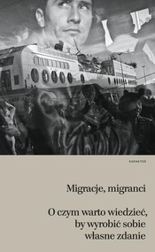 okładka Migracje migranci O czym warto wiedzieć, by wyrobić sobie własne zdanie, Książka |