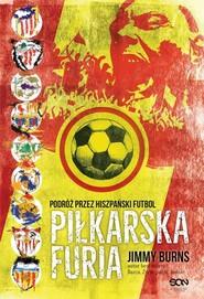 okładka Piłkarska furia Podróż przez hiszpański futbol, Książka | Burns Jimmy
