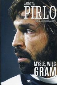 okładka Pirlo Myślę więc gram, Książka | Andrea  Pirlo, Alessandro Alciato