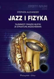 okładka Jazz i fizyka Tajemniczy związek muzyki ze strukturą Wszechświata, Książka | Stephon Alexander