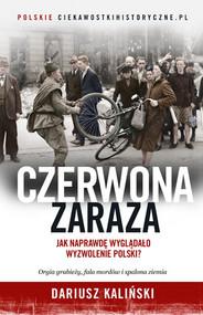 okładka Czerwona zaraza. Jak naprawdę wyglądało wyzwolenie Polski?, Książka   Kaliński Dariusz