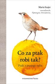 okładka Co za ptak robi tak, Książka | Szajer Maria