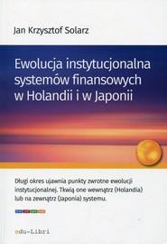 okładka Ewolucja instytucjonalna systemów finansowych w Holandii i w Japonii. Książka | papier | Jan Krzysztof  Solarz