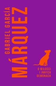 okładka O miłości i innych demonach. Książka | papier | Gabriel Garcia Marquez