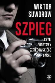 okładka Szpieg czyli podstawy szpiegowskiego fachu, Książka | Suworow Wiktor