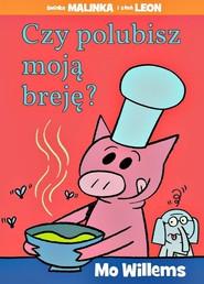 okładka Czy polubisz moją breję?, Książka   Willems Mo