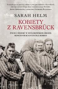okładka Kobiety z Ravensbrück Życie i śmierć w hitlerowskim obozie koncentracyjnym dla kobiet, Książka | Helm Sarah