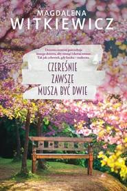 okładka Czereśnie zawsze muszą być dwie, Książka | Witkiewicz Magdalena