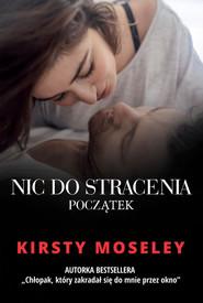 okładka Nic do stracenia Początek. Książka | papier | Moseley Kirsty