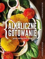 okładka Alkaliczne gotowanie przy zielonym stole. Książka | papier | Beata Sokołowska, Edyta Skorupska