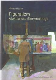 okładka Figuralizm Aleksandra Gierymskiego. Książka | papier | Haake Michał