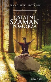 okładka Ostatni szaman Pomorza. Książka | papier | Szczęsny Franciszek