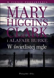 okładka W świetlistej mgle, Książka | Clar Mary Higgins, Alafair Burke