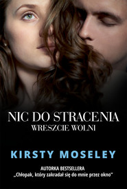 okładka Nic do stracenia Wreszcie wolni, Książka | Moseley Kirsty