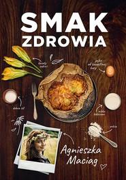 okładka Smak zdrowia, Książka | Maciąg Agnieszka