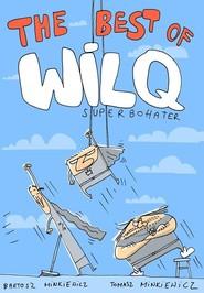okładka Wilq Superbohater The Best of, Książka | Tomasz Minkiewicz, Bartosz Minkiewicz