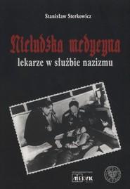 okładka Nieludzka Medycyna Lekarze w słuzbie nazizmu, Książka   Sterkowicz Stanisław