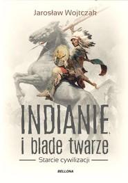 okładka Indianie i blade twarze, Książka | Wojtczak Jarosław