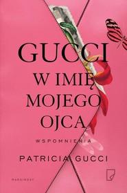 okładka Gucci W imię mojego ojca, Książka | Gucci Patricia