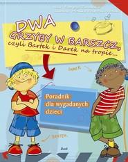 okładka Dwa grzyby w barszcz, czyli Bartek i Darek na tropie..., Książka   Zarawska Patrycja