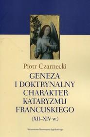 okładka Geneza i doktrynalny charakter kataryzmu francuskiego XII-XIV w., Książka | Czarnecki Piotr