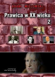 okładka Prawica w XX wieku Tom 2. Książka | papier | Wielomski Adam