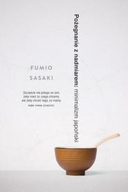 okładka Pożegnanie z nadmiarem: minimalizm japoński, Książka   Sasaki Fumio