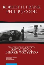okładka Społeczeństwo, w którym zwycięzca bierze wszystko, Książka | Robert H. Frank, Philip J. Cook