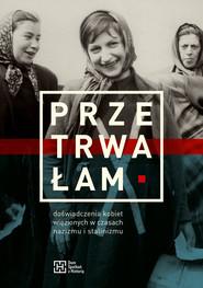 okładka Przetrwałam Doświadczenia kobiet więzionych w czasach nazizmu i stalinizmu, Książka |