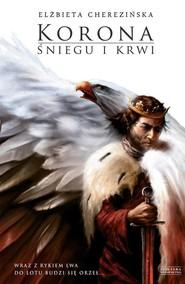okładka Korona śniegu i krwi. Książka | papier | Cherezińska Elżbieta