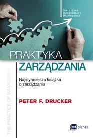 okładka Praktyka zarządzania Najsłynniejsza książka o zarządzaniu, Książka   Peter F. Drucker