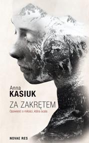 okładka Za zakrętem Opowieść o miłości, która ocala, Książka | Kasiuk Anna