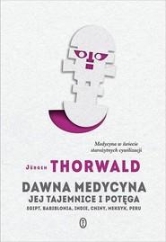okładka Dawna medycyna Jej tajemnica i potęga. Egipt, Babilonia, Indie, Chiny, Meksyk, Peru, Książka | Thorwald Jürgen