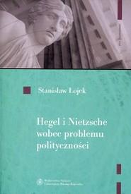 okładka Hegel i Nietzsche wobec problemu polityczności. Książka | papier | Łojek Stanisław