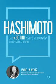 okładka Hashimoto. Jak w 90 dni pozbyć się objawów i odzyskać zdrowie, Książka   Wentz Izabella