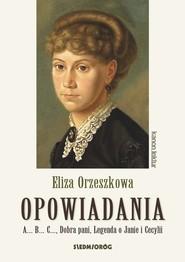 okładka Opowiadania - Orzeszkowa. A...B...C..., Dobra pani, Legenda o Janie i Cecylii, Książka | Orzeszkowa Eliza