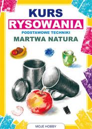 okładka Kurs rysowania Podstawowe techniki Martwa natura, Książka | Jagielski Mateusz