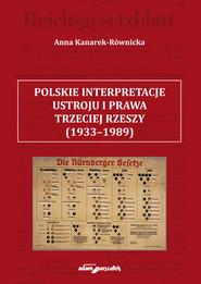 okładka Polskie interpretacje ustroju i prawa Trzeciej Rzeszy (1933-1989). Książka | papier | Kanarek-Równicka Anna