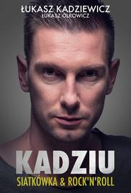 okładka Kadziu Siatkówka i rock'n'roll. Książka | papier | Łukasz Kadziewicz, Łukasz Olkowicz