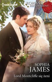 okładka Lord Montcliffe się żeni ROMANS HISTORYCZNY. Książka | papier | James Sophia