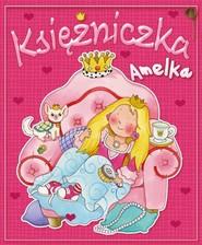 okładka Księżniczka Amelka, Książka   Patrycja Zarawska