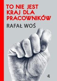 okładka To nie jest kraj dla pracowników. Książka | papier | Woś Rafał