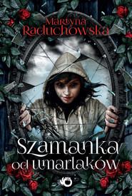 okładka Szamanka od umarlaków. Książka | papier | Raduchowska Martyna