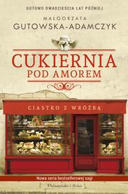 okładka Cukiernia Pod Amorem Ciastko z wróżbą Gutowo 20 lat później, Książka | Gutowska-Adamczyk Małgorzata